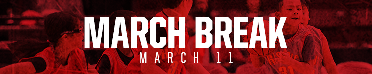 March Break - March 11